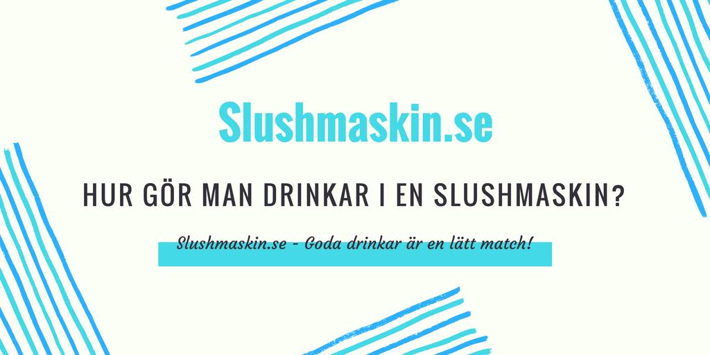 Hur gör man drinkar i en slushmaskin